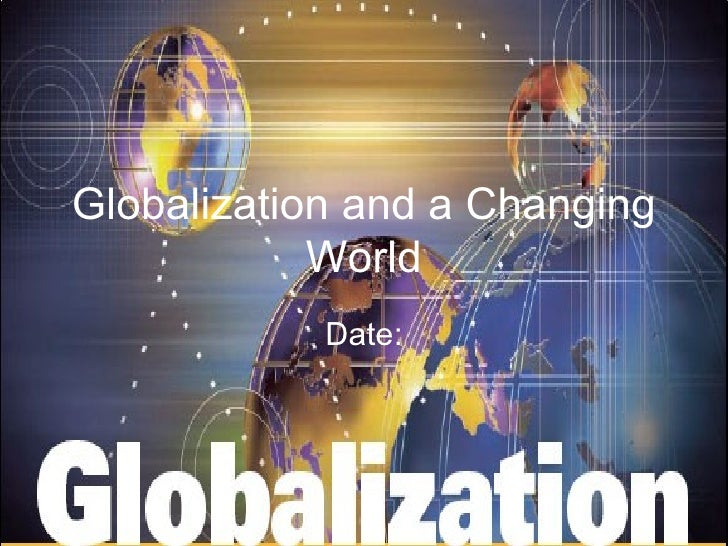 how globalization changed the world Globalisation, challenges and changes  change and the implications of this for organisations  aspects of the future world.