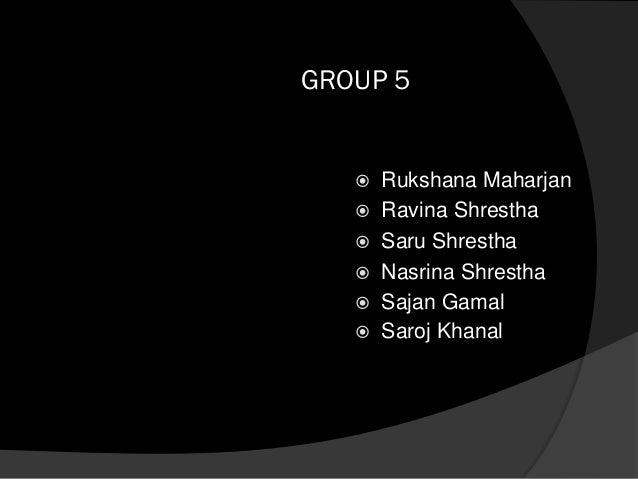 GROUP 5  Rukshana Maharjan  Ravina Shrestha  Saru Shrestha  Nasrina Shrestha  Sajan Gamal  Saroj Khanal