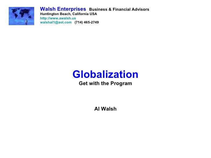 Globalization Get with the Program Al Walsh Walsh Enterprises   Business & Financial Advisors Huntington Beach, California...