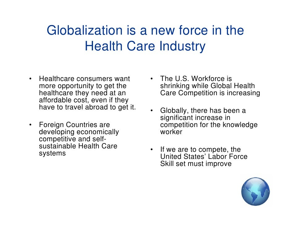globalization and the health care delivery It is dramatically improving health care in the following ways:  it systems have  had a profound effect on the healthcare system in the us as well as other.