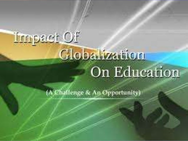 effect of globalization on management education The impact of globalisation on human resource management in the tourism sector of the internet in tourism has demanded different skills and competencies on behalf of employees and also impacted upon education and training needs as company mergers and strategic alliances have become the medium for internationalisation so this has.