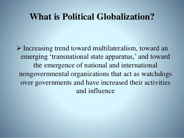 Political Globalization Takes Place on Three Levels • In international agreements and contracts(also: governmental agreeme...
