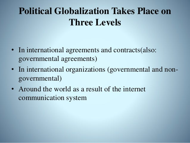 Political Globalization on the Municipal and Provincial Level • Between various sub state authorities • An example of inte...