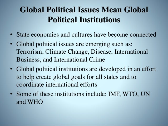 Political Globalization on the Regional Level • Proliferation of multilateral organization and agreements • For example, t...