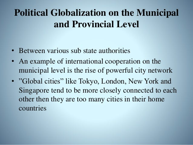 Cons of Political Globalization • State sovereignty is reduced • The functioning of international and supranational organi...