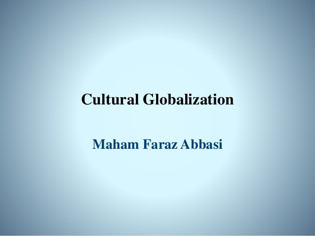 Influence of Globalization on Culture Positive Influence: Not all cultures born in one civilization World ; combination ...
