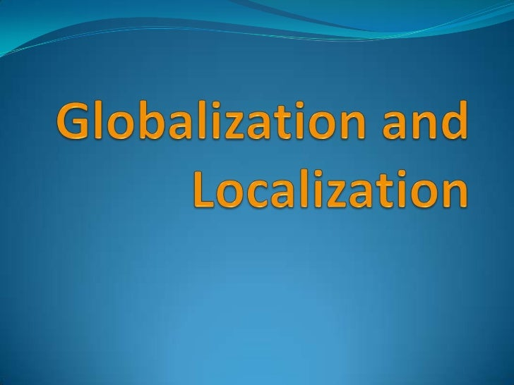 Introduction Globalization is about internationalizing applications:  the application supports number and date formats  d...
