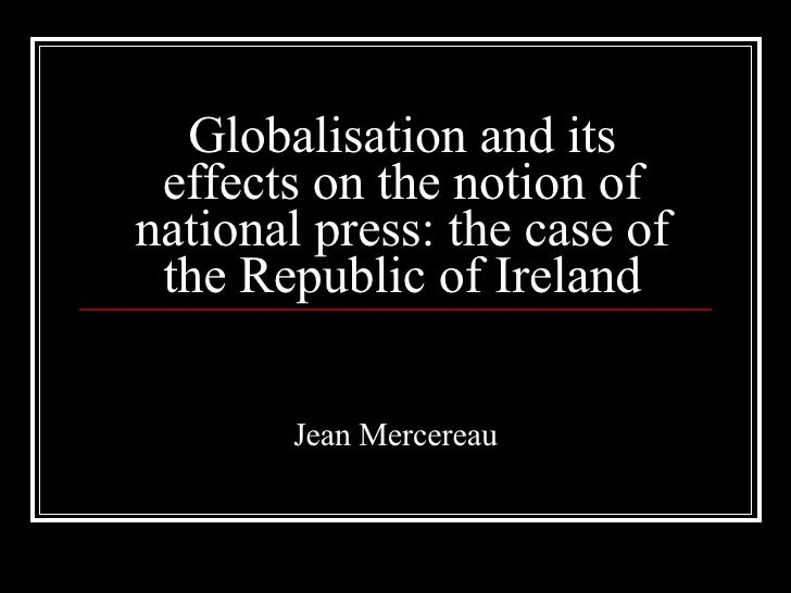 Globalisation and its effects on the notion of national press: the case of the Republic of Ireland Jean Mercereau
