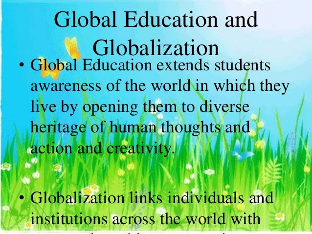 education and globalization The theory and experience of globalization 'globalization' is a favourite catchphrase of journalists and politicians globalization has also become a key idea for.