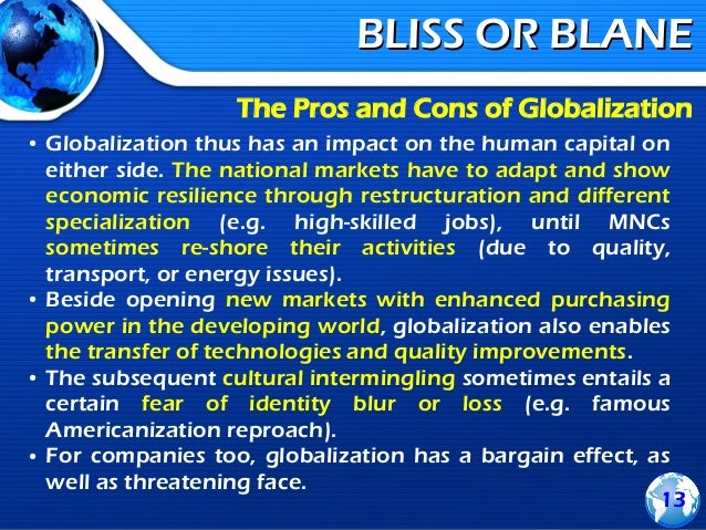 pros cons of globalization The 19th century witnessed the advent of globalization in something approaching its modern form industrialization permitted the cheap production of.