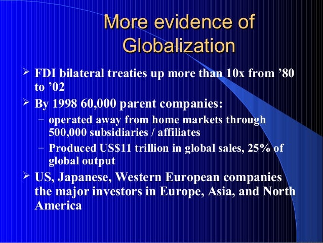 More evidence ofMore evidence of GlobalizationGlobalization  FDI bilateral treaties up more than 10x from '80 to '02  By...