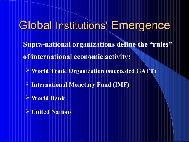 "GlobalGlobal Institutions'Institutions' EmergenceEmergence Supra-national organizations define the ""rules"" of internationa..."