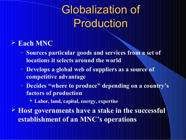 Globalization ofGlobalization of ProductionProduction  Each MNC – Sources particular goods and services from a set of loc...