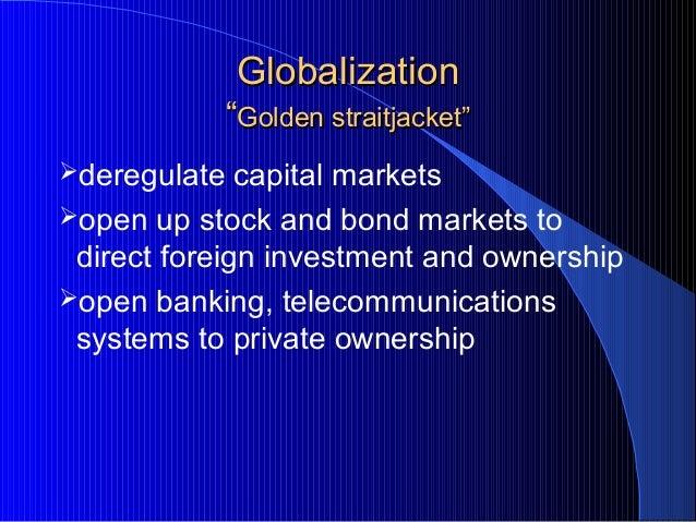 "GlobalizationGlobalization """"Golden straitjacketGolden straitjacket"""" deregulate capital markets open up stock and bond ..."