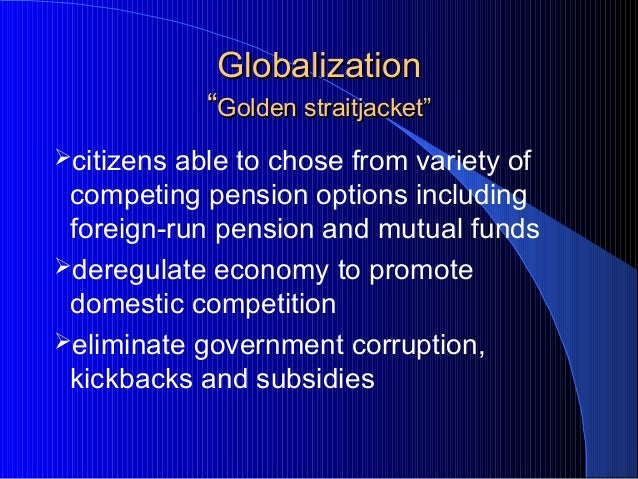 """GlobalizationGlobalization """"""""Golden straitjacketGolden straitjacket"""""""" citizens able to chose from variety of competing pe..."""