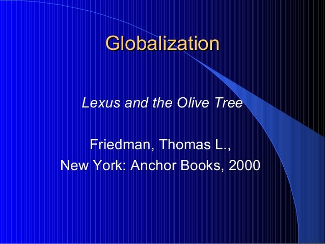GlobalizationGlobalization Lexus and the Olive Tree Friedman, Thomas L., New York: Anchor Books, 2000