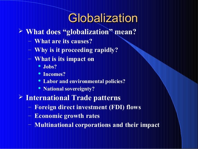 """GlobalizationGlobalization  What does """"globalization"""" mean? – What are its causes? – Why is it proceeding rapidly? – What..."""