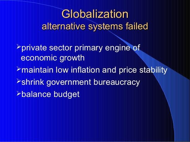 GlobalizationGlobalization alternative systems failedalternative systems failed private sector primary engine of economic...