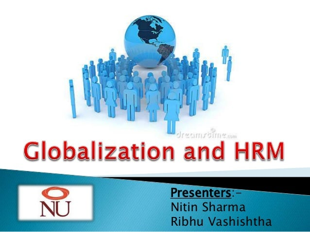 international hrm globalization effects and national The 'internationalization' of r&d clearly has effects on hrm models but r&d personnel and human resource management in , europe , globalization , national.