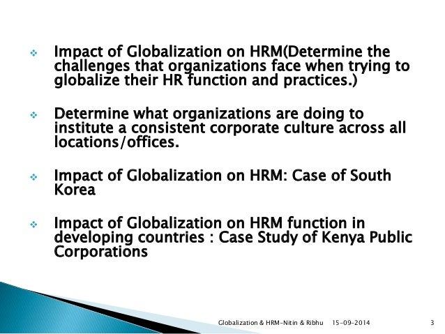 impact of globalization on hrm Impact of globalization on the human resource management function in developing countries: a case study of kenya public corporations hazel gachoka gachunga1.