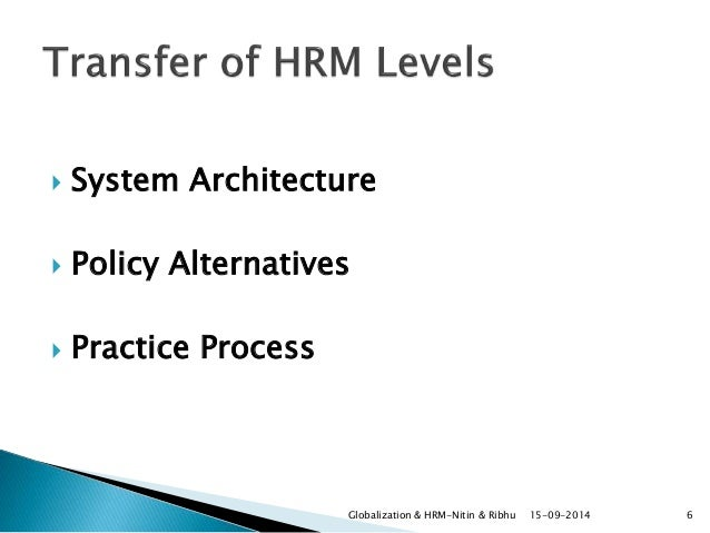globalization hr A human resources employee has to understand how the recruitment process works in different countries and to adapt it best for the  globalization affects.