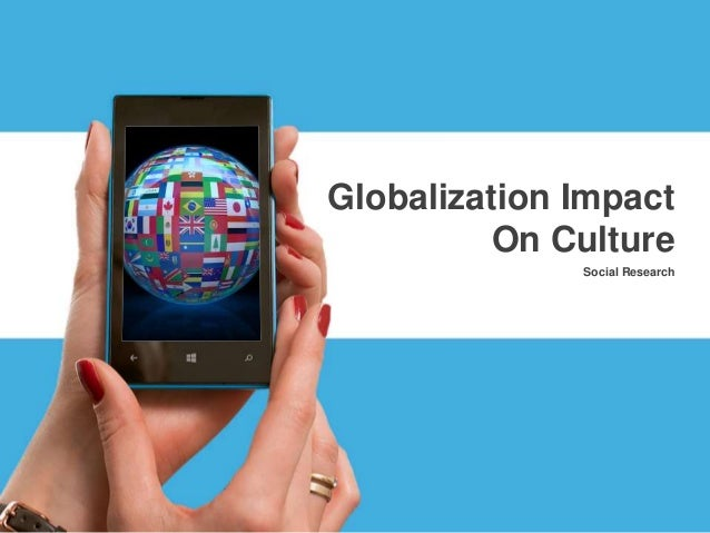 Social Research Globalization Impact On Culture