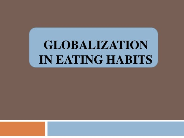 GLOBALIZATION IN EATING HABITS