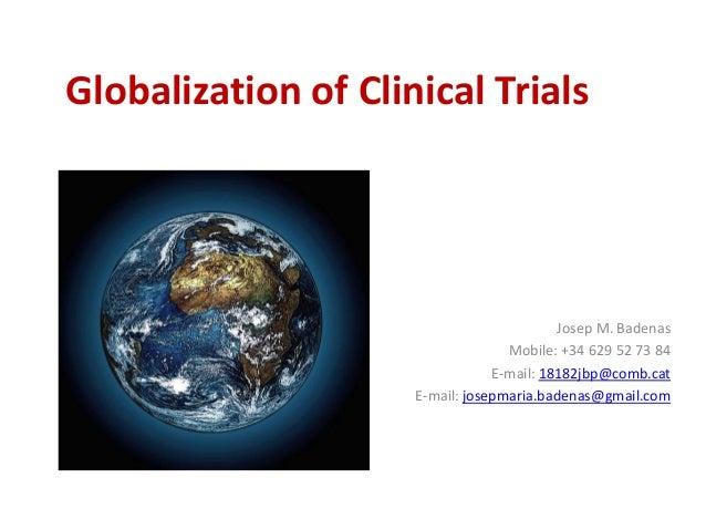 Globalization of Clinical Trials Josep M. Badenas Mobile: +34 629 52 73 84 E-mail: 18182jbp@comb.cat E-mail: josepmaria.ba...