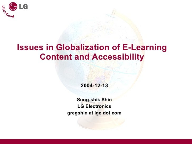 Issues in Globalization of E-Learning Content and Accessibility 2004-12-13 Sung-shik Shin LG Electronics gregshin at lge d...