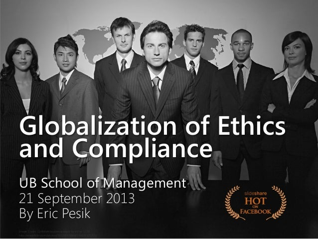 Globalization of Ethics and Compliance UB School of Management 21 September 2013 By Eric Pesik Image Credit: Confident bus...