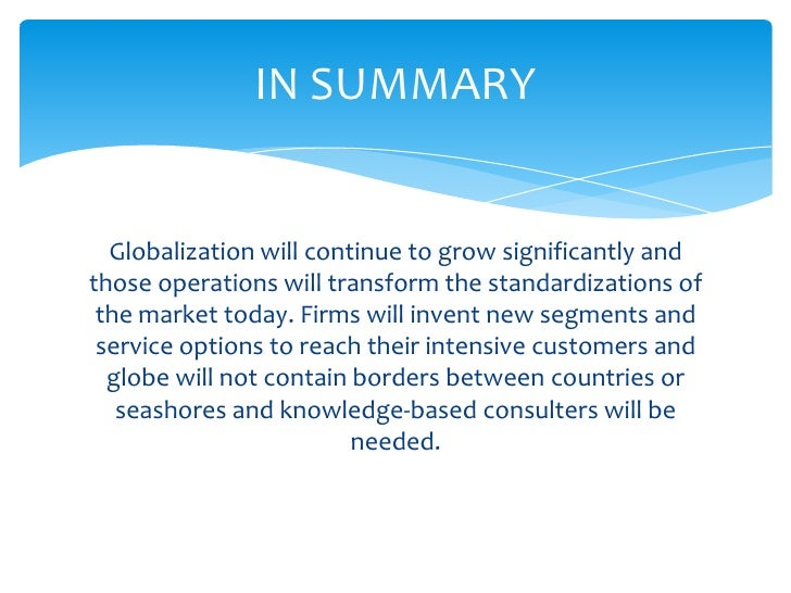 summary on globalization Xiii executive summary executive summary trade in a globalizing world international trade is integral to the process of globalization over many years, governments in most countries have increasingly opened their economies to.