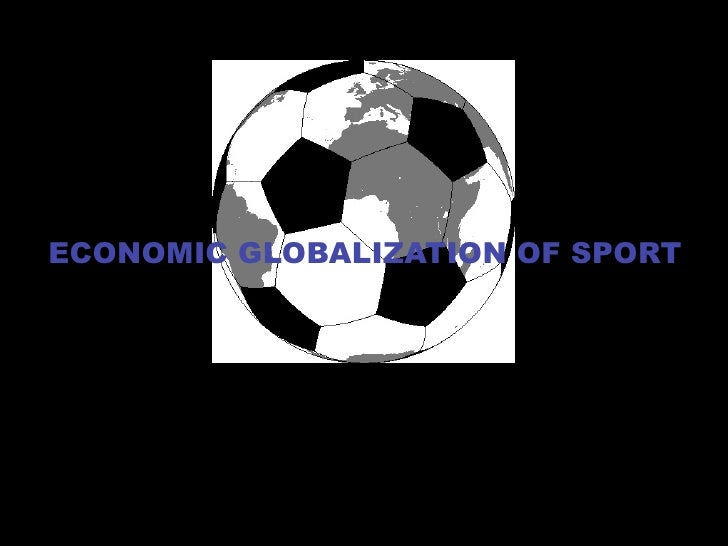 ECONOMIC GLOBALIZATION OF SPORT
