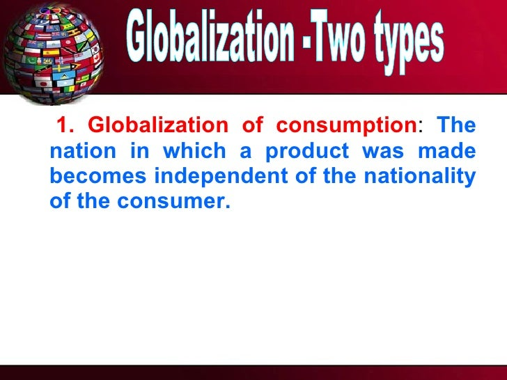 globalization consumerism The sharing of culture: global consumerism create these important bonds and incorporate their products into the daily lives of consumers era of globalization.