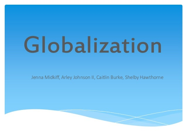 GlobalizationJenna Midkiff, Arley Johnson II, Caitlin Burke, Shelby Hawthorne
