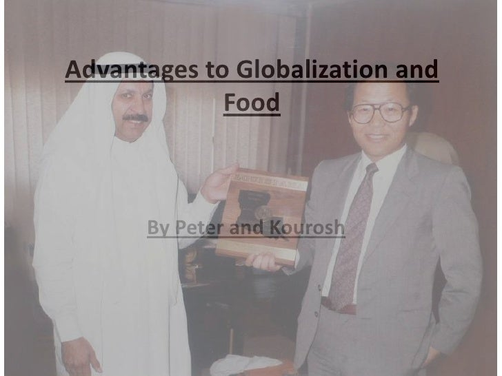 Advantages to Globalization and Food<br />By Peter and Kourosh<br />