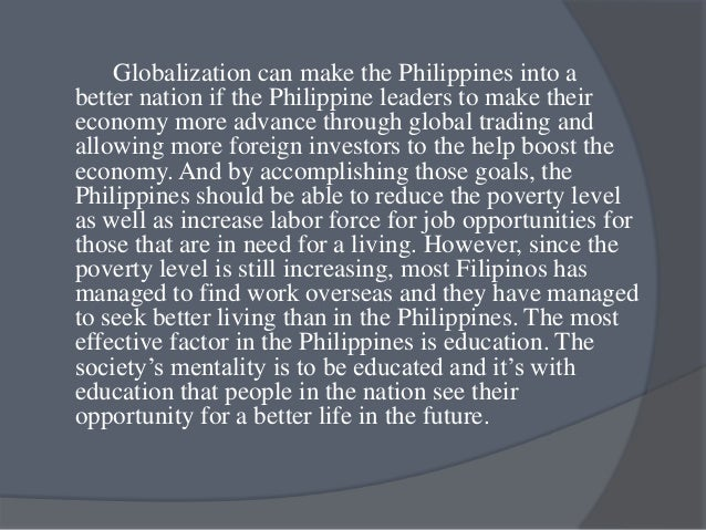 globalization in the philippines 11) according to this view, the philippines hasexperienced total systematic  affliction where practically all government offices and projects are prone to  corruption.