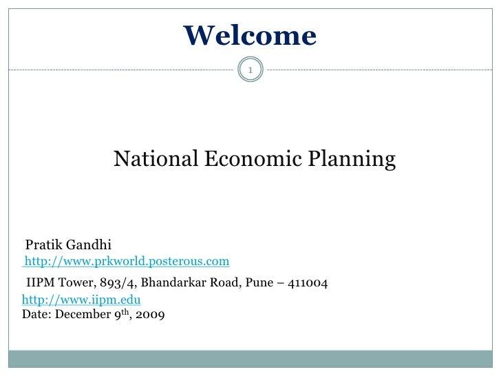 Welcome<br />National Economic Planning<br /> Pratik Gandhi<br /> http://www.prkworld.posterous.com<br />IIPM Tower, 893/4...