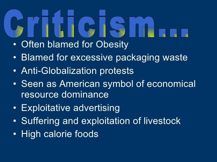 <ul><li>Often blamed for Obesity </li></ul><ul><li>Blamed for excessive packaging waste </li></ul><ul><li>Anti-Globalizati...