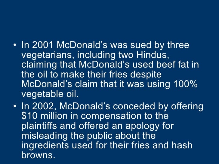<ul><li>In 2001 McDonald's was sued by three vegetarians, including two Hindus, claiming that McDonald's used beef fat in ...