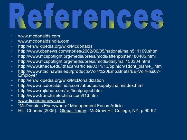 <ul><li>www.mcdonalds.com </li></ul><ul><li>www.mcdonaldsindia.com </li></ul><ul><li>http://en.wikipedia.org/wiki/Mcdonald...