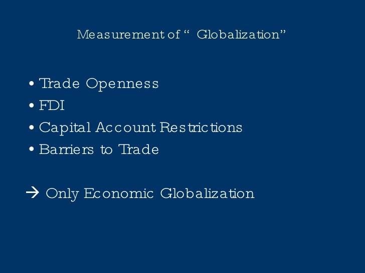 """Measurement of """"Globalization"""" <ul><li>Trade Openness </li></ul><ul><li>FDI </li></ul><ul><li>Capital Account Restrictions..."""