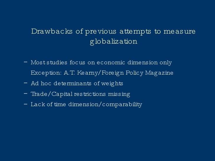 Drawbacks of previous attempts to measure globalization <ul><ul><li>Most studies focus on economic dimension only </li></u...