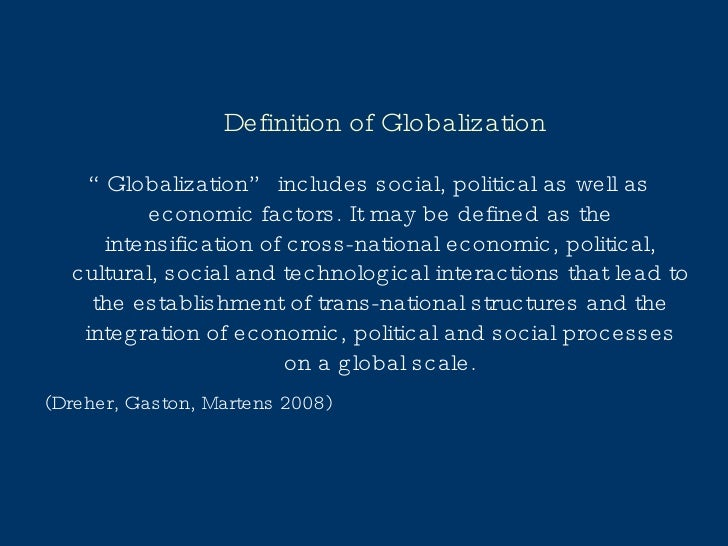 """Definition of Globalization <ul><li>"""" Globalization"""" includes social, political as well as economic factors. It may be def..."""
