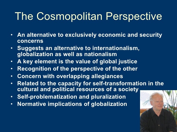 The Cosmopolitan Perspective <ul><li>An alternative to exclusively economic and security concerns </li></ul><ul><li>Sugges...
