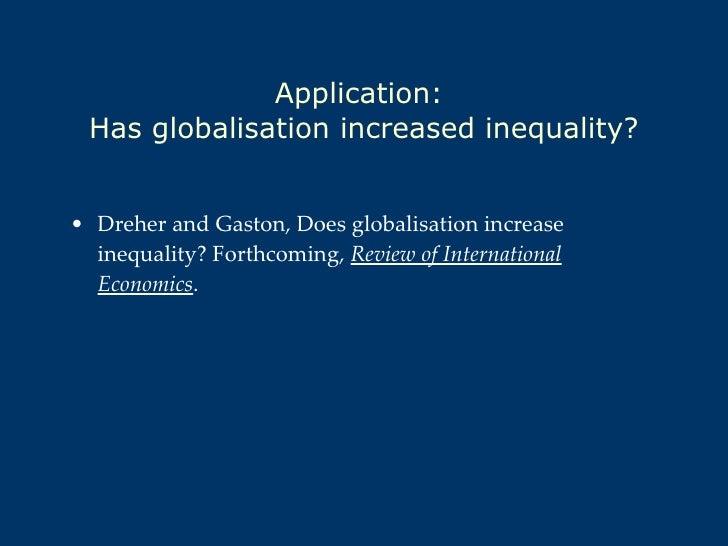 Application:  Has globalisation increased inequality? <ul><li>Dreher and Gaston, Does globalisation increase inequality? F...