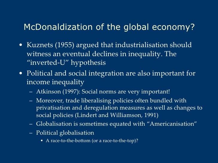 McDonaldization of the global economy? <ul><li>Kuznets (1955) argued that industrialisation should witness an eventual dec...