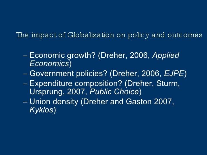The impact of Globalization on policy and outcomes <ul><ul><li>Economic growth? (Dreher, 2006,  Applied Economics ) </li><...