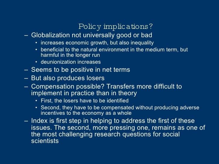 Policy implications? <ul><ul><li>Globalization not universally good or bad </li></ul></ul><ul><ul><ul><li>increases econom...