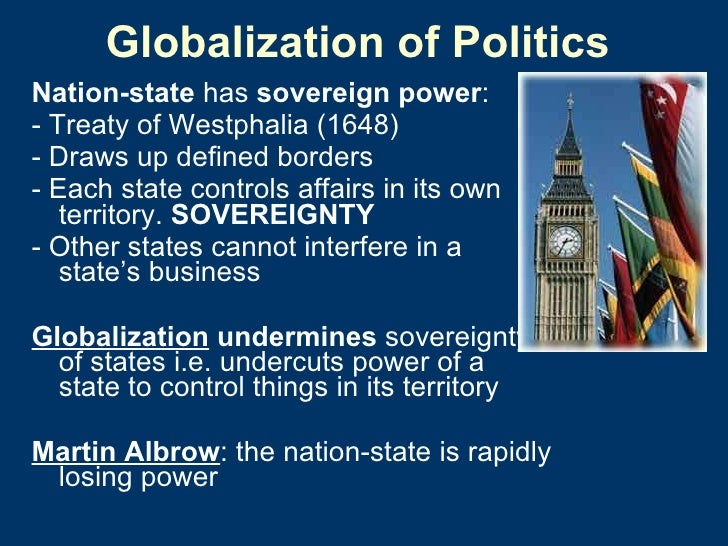 Globalization of Politics <ul><li>Nation-state  has  sovereign power :  </li></ul><ul><li>- Treaty of Westphalia (1648) </...