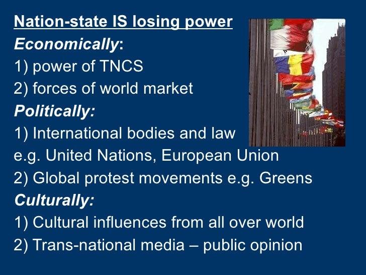 <ul><li>Nation-state IS losing power </li></ul><ul><li>Economically :  </li></ul><ul><li>1) power of TNCS </li></ul><ul><l...